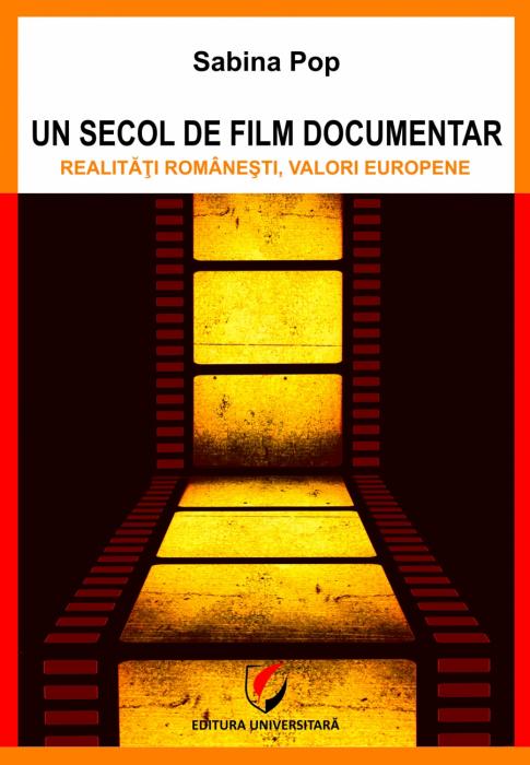 Un secol de film documentar. Realitati romanesti, valori europene 0