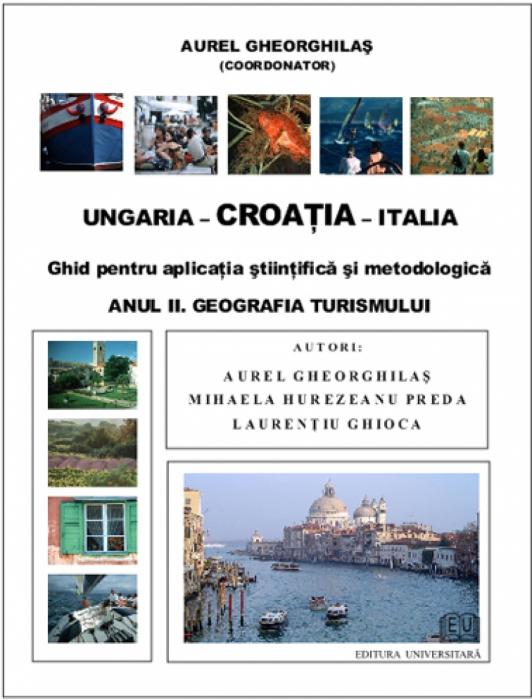 Ungaria - Croaţia - Italia. Ghid pentru aplicaţia ştiinţifică şi metodologică. Anul II. Geografia turismului 0