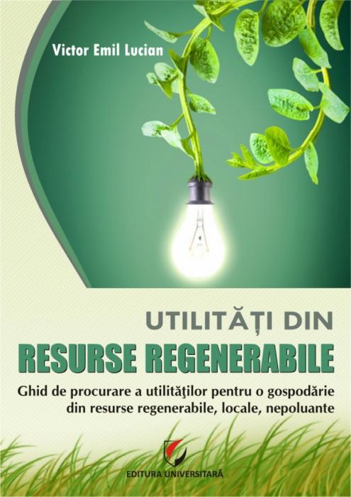 Utilitati din resurse regenerabile. Ghid de procurare a utilitatilor pentru o gospodarie din resurse regenerabile, locale, nepoluante 0