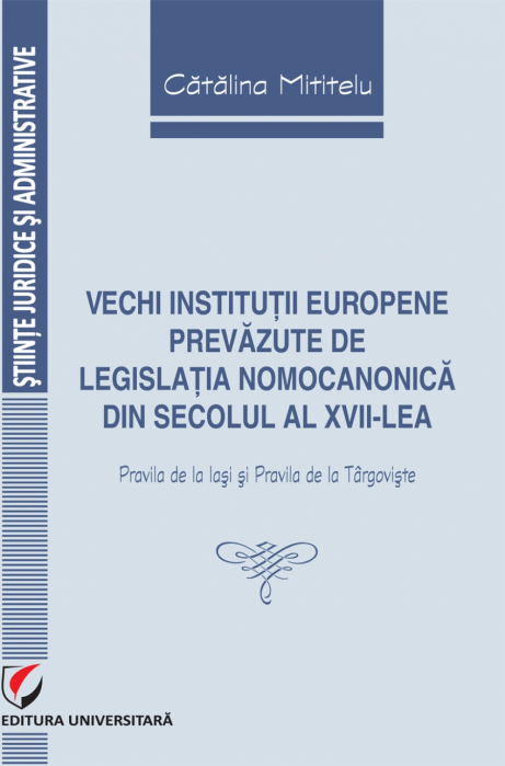 Vechi institutii europene prevazute de legislatia nomocanonica din secolul al XVII-lea (Pravila de la Iasi si Pravila de la Targoviste) 0