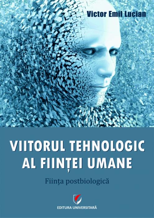VIITORUL TEHNOLOGIC AL FIINTEI UMANE. Fiinta postbiologica 0
