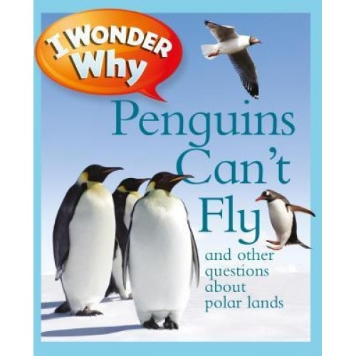I Wonder Why Penguins Can't Fly: And Other Questions About Polar Lands [0]
