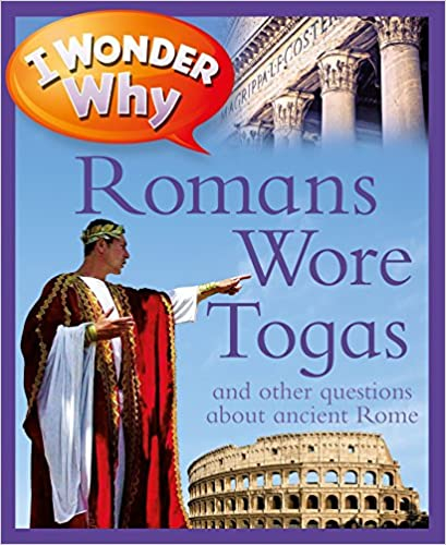 I WONDER WHY ROMANS WORE TOGAS [0]