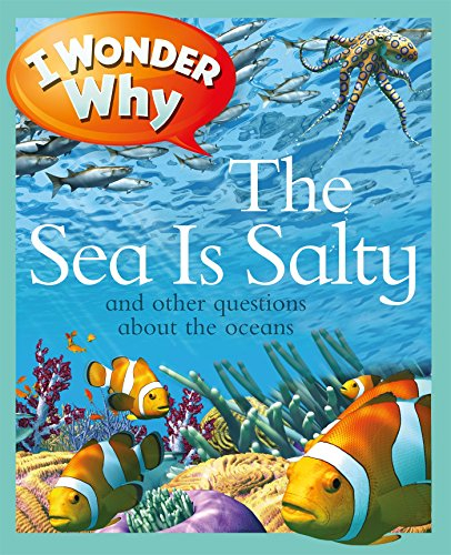 I Wonder Why the Sea Is Salty : And Other Questions about the Oceans [0]