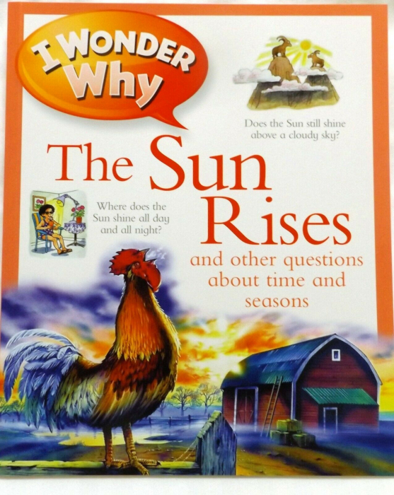 I Wonder Why the Sun Rises: and Other Questions About Time and Seasons [0]