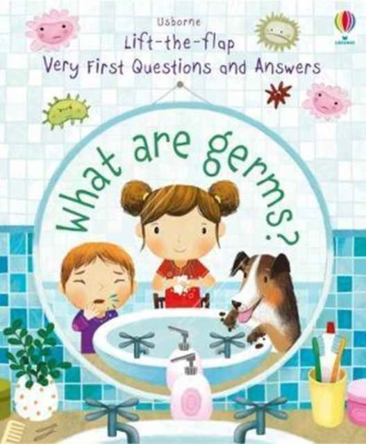 Lift-the-flap Very First Questions and Answers What are Germs? [0]