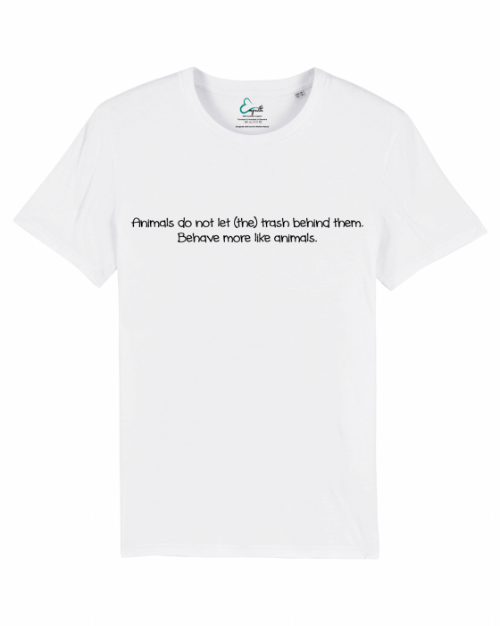 Tricou Unisex - Behave more like animals. 1