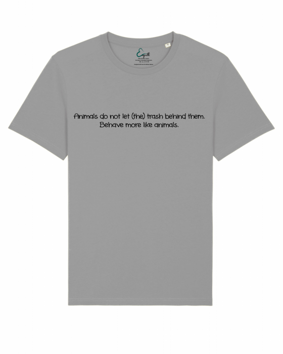 Tricou Unisex - Behave more like animals. 2