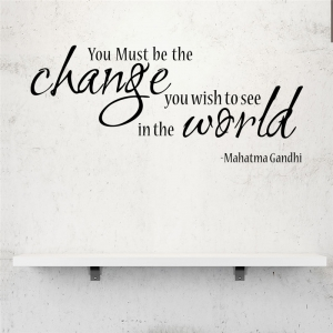 Stickere citate motivationale - You must be the change you want to see in the world0