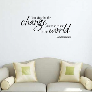 Stickere citate motivationale - You must be the change you want to see in the world2