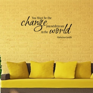 Stickere citate motivationale - You must be the change you want to see in the world5