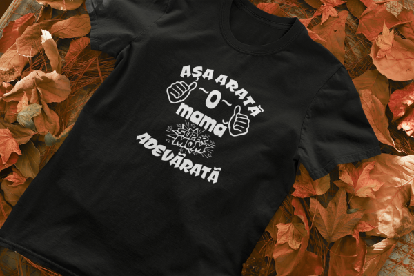 Tricou Personalizat - Asa arata o mama adevarata 1