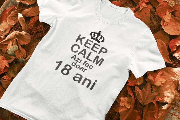 Tricou personalizat cu mesaj - Keep Calm - Azi fac doar 18 ani [0]