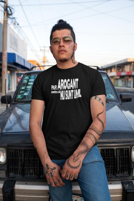 Tricou personalizat cu mesaj - Par arogant pentru ca nu sunt umil 3