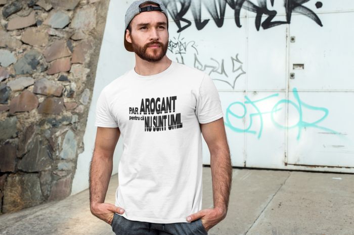 Tricou personalizat cu mesaj - Par arogant pentru ca nu sunt umil 0