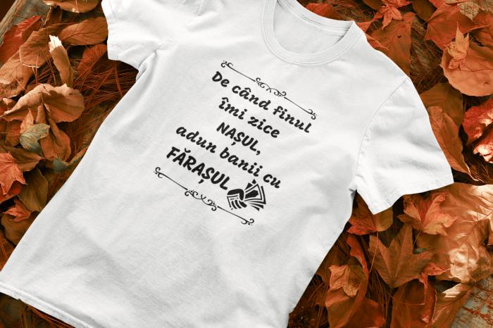 Tricou Personalizat - De cand finu imi zice NASUL / Intorc banii cu farasul [0]