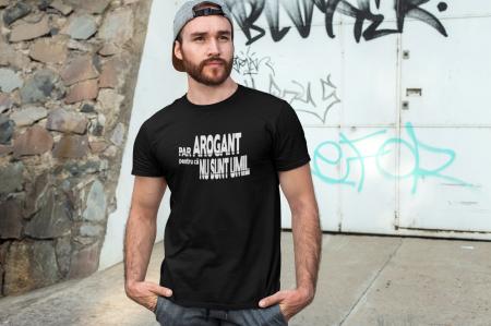 Tricou personalizat cu mesaj - Par arogant pentru ca nu sunt umil1