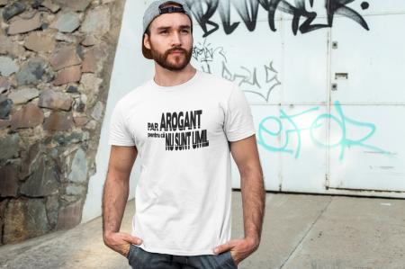Tricou personalizat cu mesaj - Par arogant pentru ca nu sunt umil0