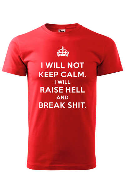 Tricou I will not keep calm [0]