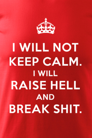 Tricou I will not keep calm [1]