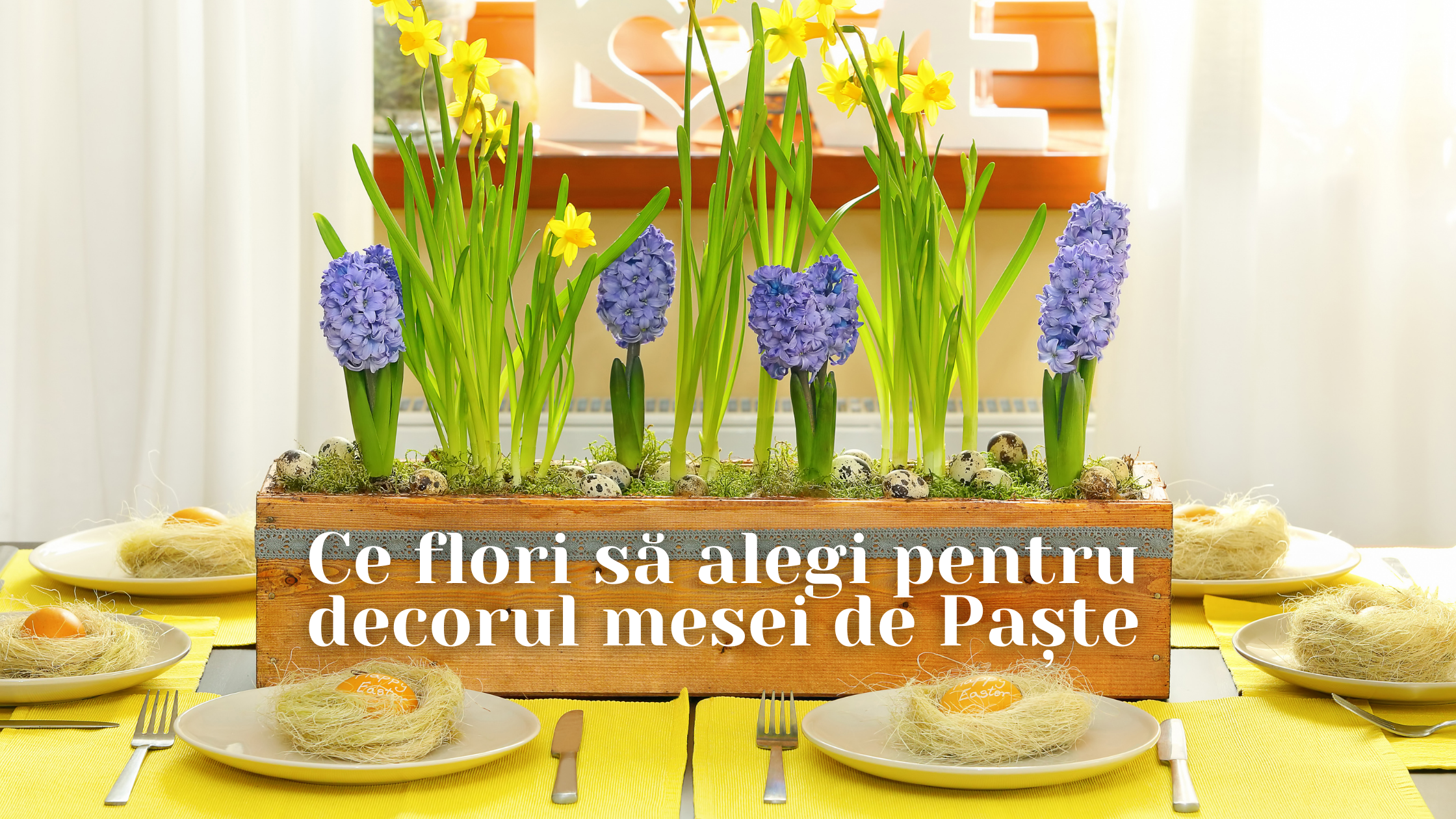 Ce flori să alegi pentru decorul mesei de Paște