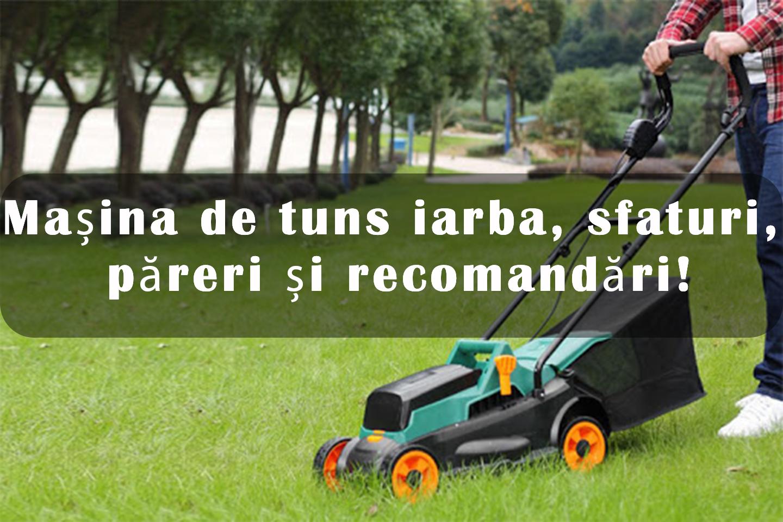 Mașina de tuns iarba, sfaturi, păreri și recomandări!