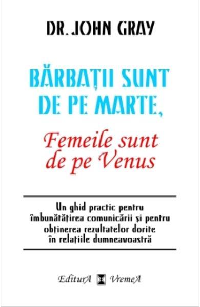 Barbatii sunt de pe Marte, femeile sunt de pe Venus - Dr. John Grey