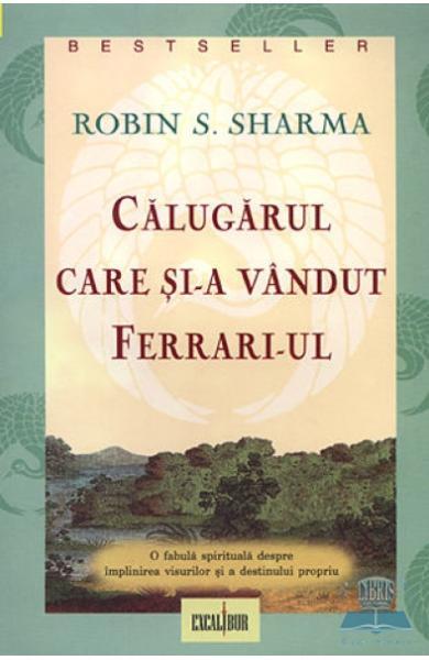 Calugarul care si-a vandut Ferrari-ul - Robin S. Sharma
