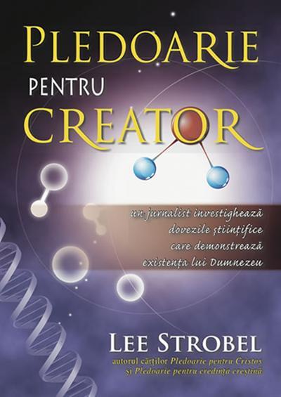 Pledoarie pentru Creator. Un jurnalist investigheaza dovezile stiintifice care demontreaza existenta lui Dumnezeu 0