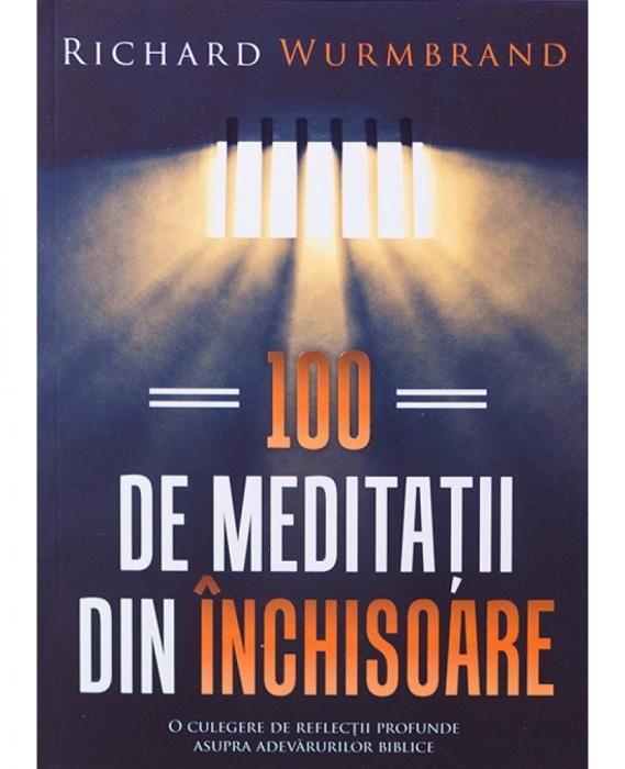 100 de meditatii din inchisoare. O colectie de reflectii profunde asupra adevarurilor biblice 0