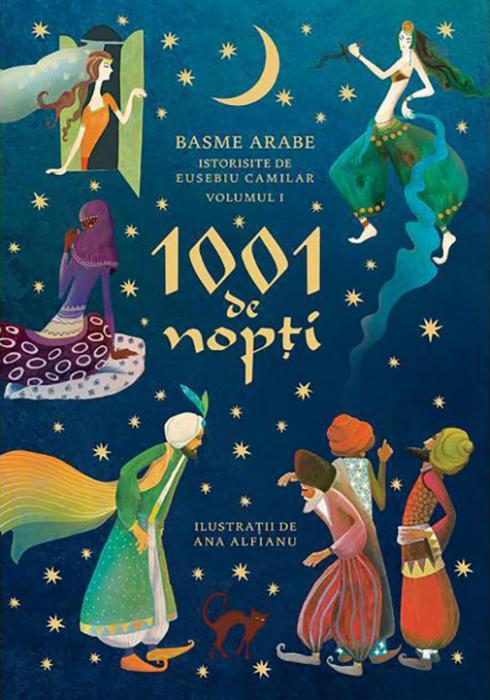1001 de nopti. Basme arabe istorisite de Eusebiu Camilar, volumul I 0