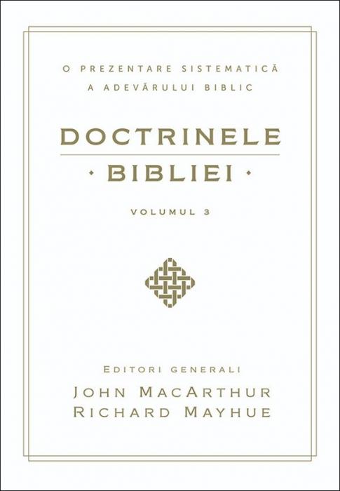 Doctrinele Bibliei - O prezentare sistematică a adevărului biblic. Vol. 3 0