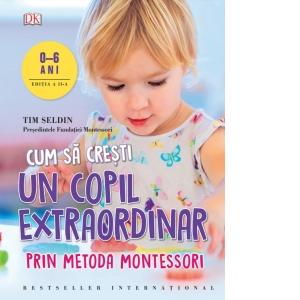 Cum sa cresti un copil extraordinar prin metoda Montessori (0-6 ani) 0
