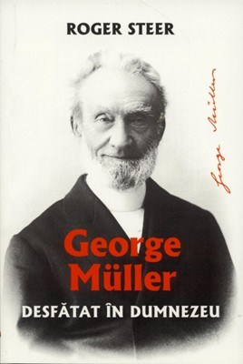 Desfatat in Dumnezeu. George Muller 0