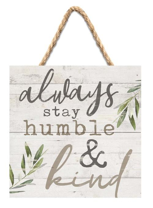 Always stay humble and kind [0]