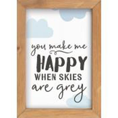 You make me happy when skies are grey [0]