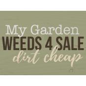 My garden weeds 4 sale dirt cheap [0]