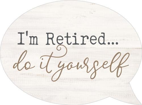I'm retired - Speech Bubble [0]