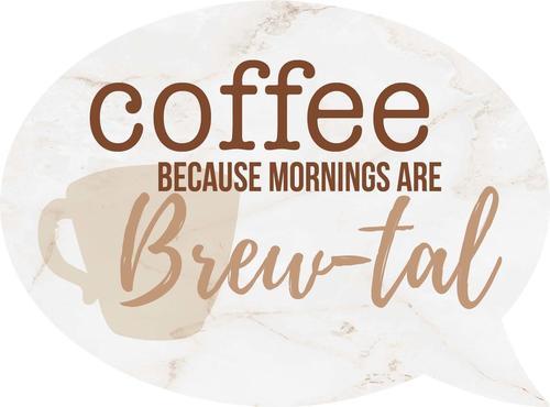 Coffee Brew-tal - Speech Bubble [0]