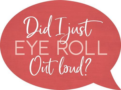 Eye roll - Speech Bubble [0]