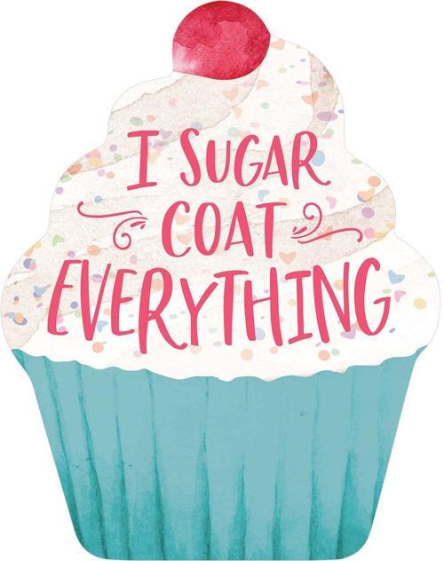 I sugar coat everything [0]