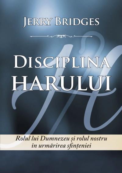 Disciplina harului. Rolul lui Dumnezeu si rolul nostru in urmarirea sfinteniei 0