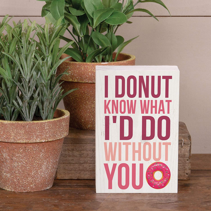 I donut know what I'd do without you [2]