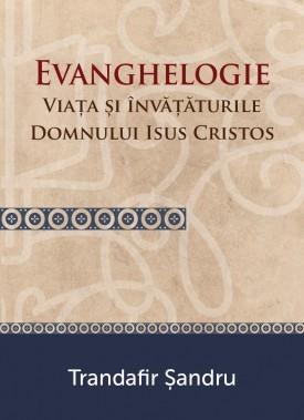 Evanghelogie. Viata si invataturile Domnului Isus Cristos 0