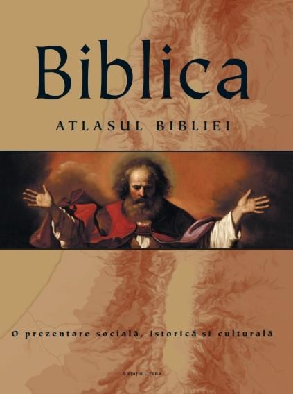 Biblica. Atlasul Bibliei. O prezentare sociala, istorica si culturala 0