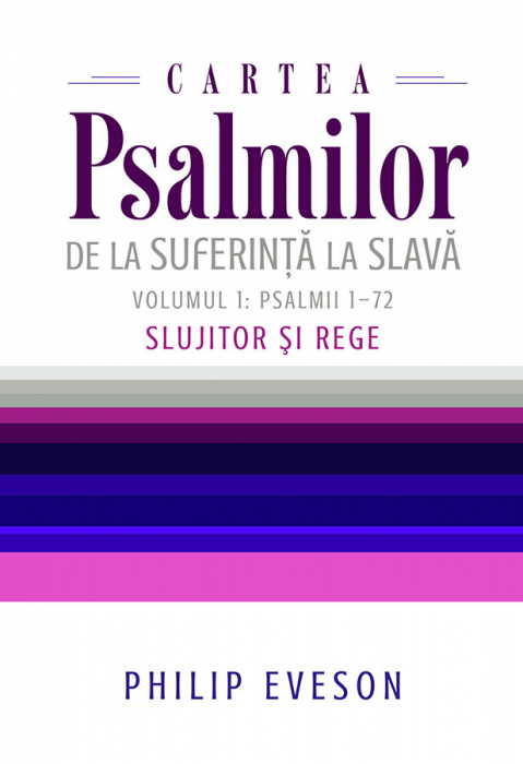 Cartea Psalmilor. De la suferinta la slava. Volumul 1: Psalmii 1-72. Slujitor si Rege 0