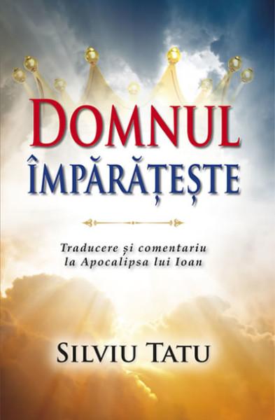 Domnul imparateste – Traducere si comentariu la Apocalipsa lui Ioan 0