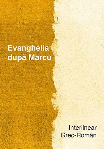Evanghelia dupa Marcu. Interlinear grec-roman 0