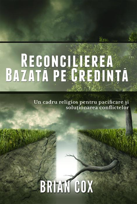 Reconcilierea bazata pe credinta. Un cadru religios pentru pacificare si solutionarea conflictelor 0