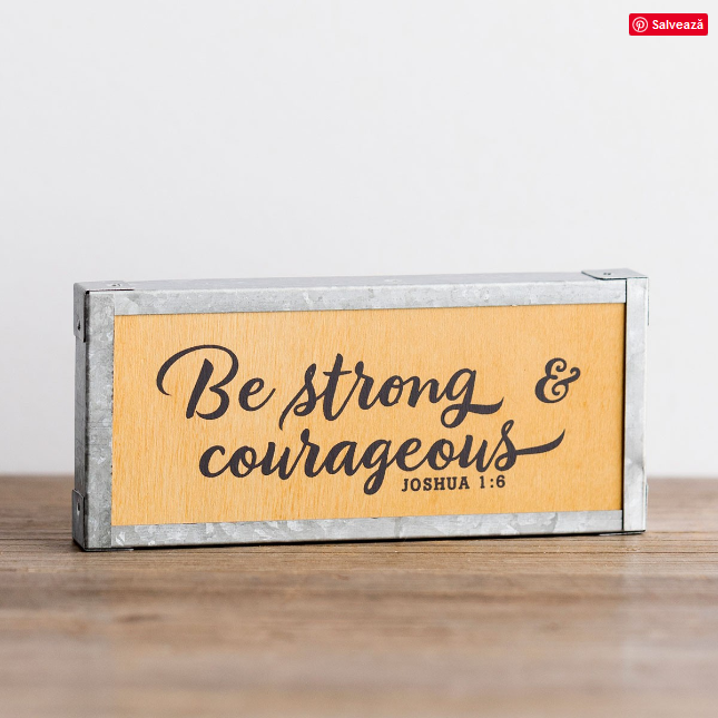 Decor lemn - Be strong and Courageous - Joshua 1:6 0